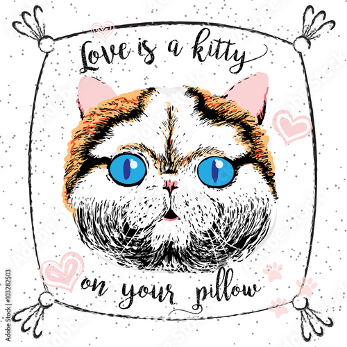 Photo sur Toile Croquis dessinés à la main des animaux Love is a kitty on your pillow, love quote about pets. Vector outstanding lettering, calligraphy, motivational typography post card. Cute, friendly, smiling, inspirational cat with hearts and sparkle.