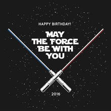 Greeting Card For Birthday With Crossed Laser Swords And Quote. May The Force Be With You. Vintage Vector Illustration.