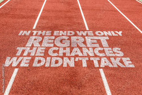 Fotografie, Obraz  In The End We Only Regret The Chances We Didn't Take written on running track