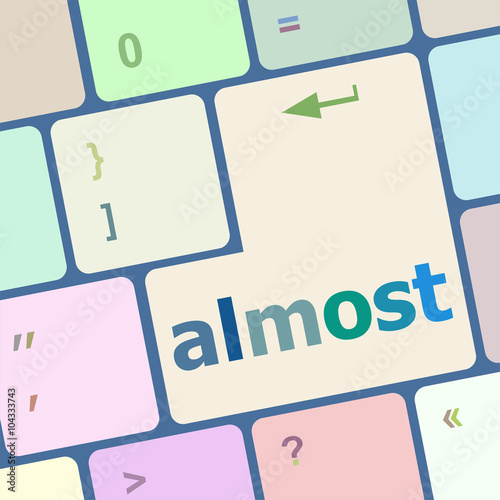 Valokuva  almost words concept with key on keyboard vector illustration