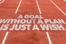 A Goal Without A Plan Is Just A Wish Written On Running Track