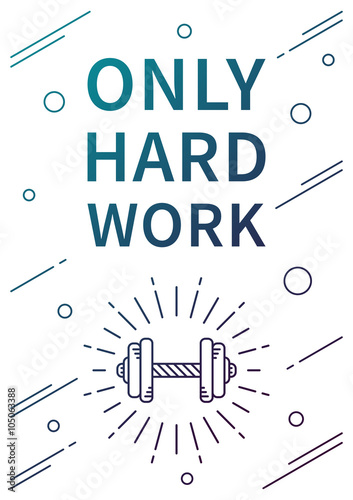 Foto op Canvas Positive Typography Only hard work. Inspirational (motivational) quote on white background. Positive sport affirmation for print, poster, banner, decorative card. Vector typography concept design illustration.