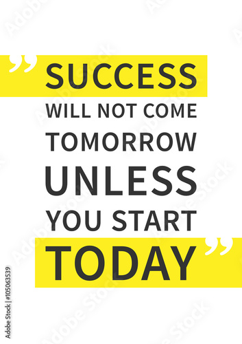 Tuinposter Positive Typography Success will not come tomorrow unless you start today. Inspirational (motivational) quote on white background. Positive affirmation for print, poster. Vector typography graphic design illustration.
