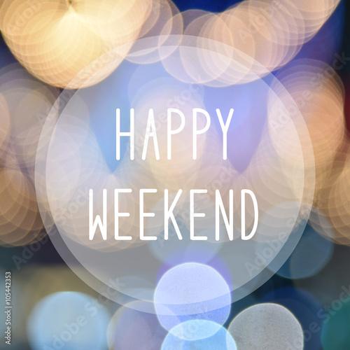 Fotografía  Happy weekend on bokeh background