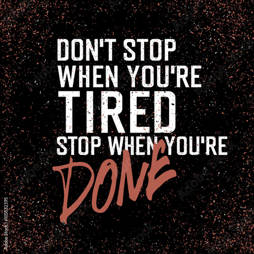 Photo  Motivational poster with lettering Don`t stop when you`re tired