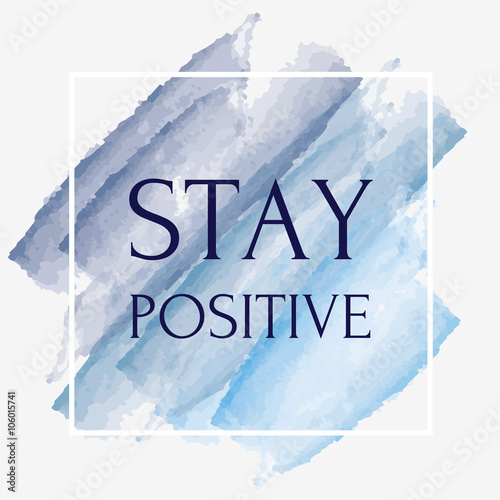 Tuinposter Positive Typography Stay positive motivating picture with watercolor brushes with a