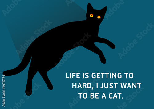 Cat Stock Quote New Cats Illustrated Quote Life Is Getting To Hard I Just Want To Be