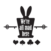 Vector Quote With Top Hat, Ear Rabbit, Key And Playing Cards - Quote Of Alice In Wonderland. Ideal For Printing On T Shirts, Invitations Or  Party