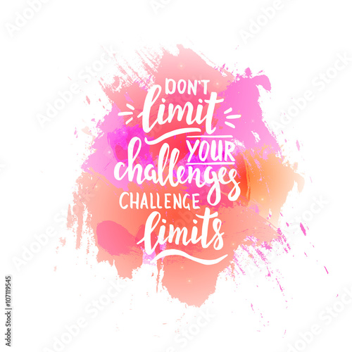 Don't limit your challenges, challenge limits. T shirt hand lettered calligraphic design. Inspirational vector typography. Vector illustration.