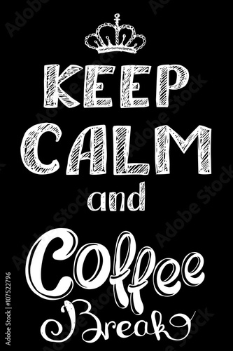 keep calm and coffee break , hand drawn Poster
