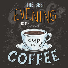 Fototapeta Herbata vector hand drawn inspiration lettering quote - best evening is me and cup of coffee - with streaming mug, brunch and swirl. Can be used as nice card or poster
