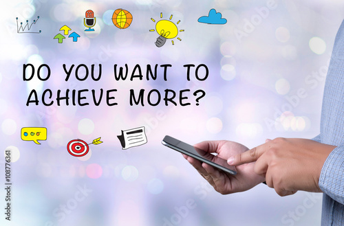 Photo  DO YOU WANT TO ACHIEVE MORE?
