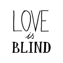 """Lettering Composition """"Love Is Blind"""" On White Background"""