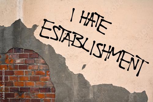 Foto op Aluminium Graffiti Handwritten graffiti I Hate Establishment sprayed on the wall, anarchist aesthetics. Appeal to boycott conventional social, political, and economic principles of a society