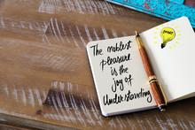 Handwritten Text The Noblest Pleasure Is The Joy Of Understanding