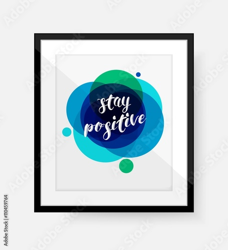 Staande foto Positive Typography Stay Positive - phrase. Hand written text