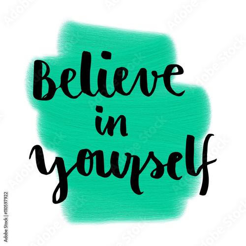 Fotografie, Obraz  Motivační ruční písmo zprávu Věřit v sebe sama na malovaná pozadí