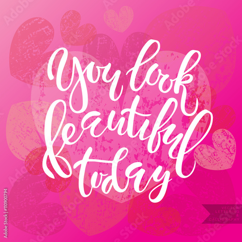 Fotografía  Inspirational quote 'You look beautiful today'.