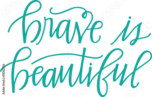Photo Brave is Beautiful