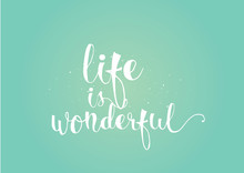 Life Is Wonderful Inscription. Greeting Card With Calligraphy. Hand Drawn Design. Black And White.