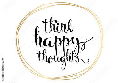 Photo  Think happy thoughts inscription
