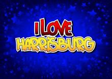 I Love Harrisburg - Comic Book Style Word.