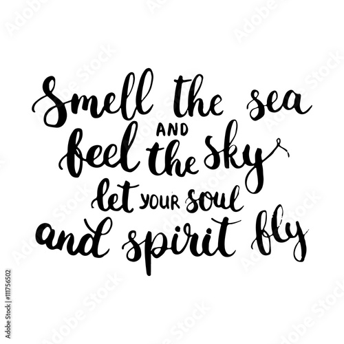 Fotografie, Obraz  Hand drawn typography lettering phrase Smell the sea and feel the sky let your soul and spirit fly