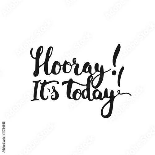 Hand drawn typography lettering phrase Hooray It's today isolated on the  white background. Fun calligraphy for typography greeting and invitation  card or t-shirt print design. Stock Vector | Adobe Stock