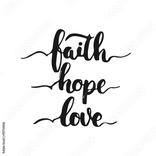 Photo  Hand drawn typography lettering phrase Faith Hope Love isolated on the white background