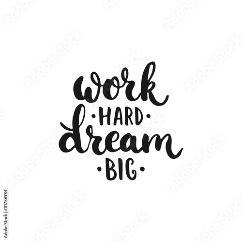 Fotografía  Work hard, Dream big - hand drawn lettering phrase, isolated on the white background