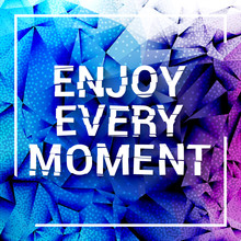 Enjoy Every Moment Motivation Square Stroke Poster. Text Lettering Of An Inspirational Saying. Quote Inspiration Typographical Poster Template, Vector Design