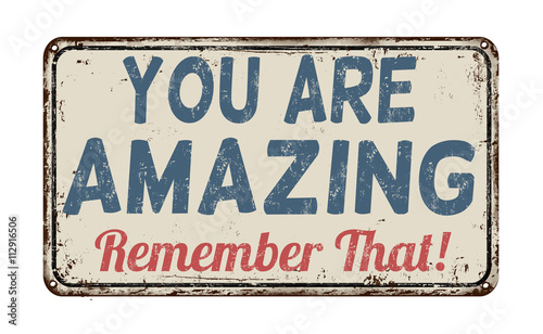 Photo  You are amazing, remember that retro metal sign