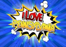 I Love Pennsylvania - Comic Book Style Word.