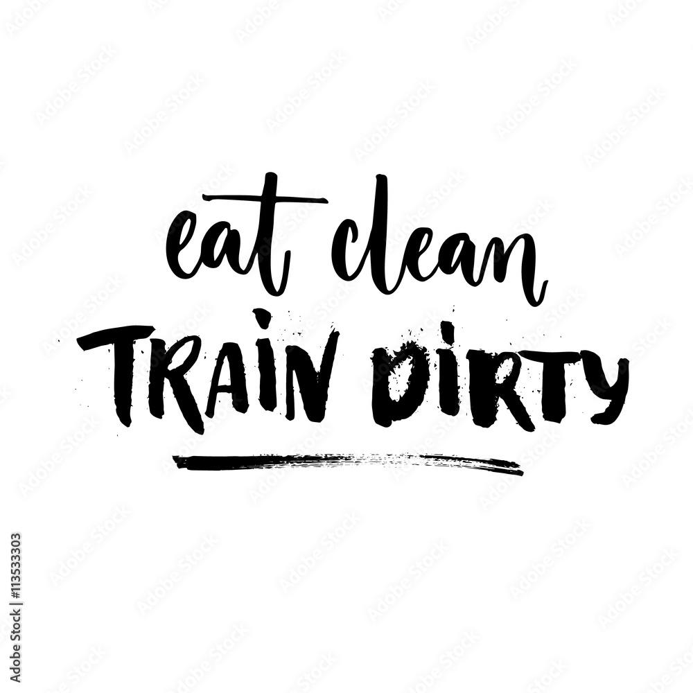Photo  Eat clean, train dirty