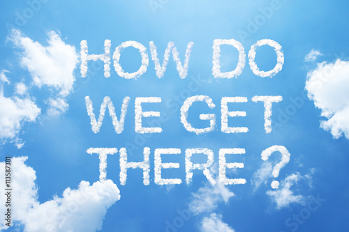 """""""How do we get there?"""" cloud word on sky. Poster"""