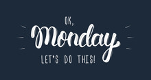 Ok Monday, Let's Do This. Trendy Hand Lettering Quote, Fashion Graphics, Art Print For Posters And Greeting Cards Design. Calligraphic Isolated Quote In White Ink. Vector
