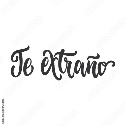 Te extrano - i miss you, lettering calligraphy phrase in Spanish,  handwritten text isolated on the white background. Fun calligraphy for  typography greeting and invitation card or t-shirt print design - Buy