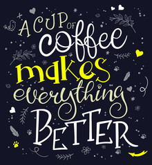 Fototapeta Herbata vector hand drawn inspiration lettering quote - a cup of coffee makes everything better - with coffee mug - with decorative elements. Can be used as nice card or poster