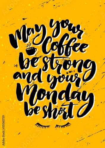 May your coffee be strong and your Monday be short. Fun quote about ...