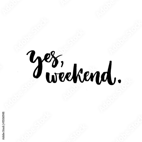 Staande foto Positive Typography Yes, weekend. Fun phrase about work week end. Hand lettering, black text isolated at white background.