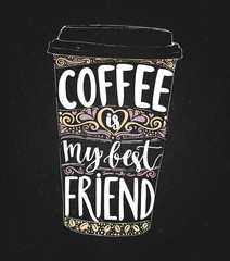 Fototapeta Napisy Coffee is my best friend. Monday saying, vector lettering in tall coffee cup. Print for take away cafe, t-shirt for coffee addicted. Inspirational quote for restaurant or social media content