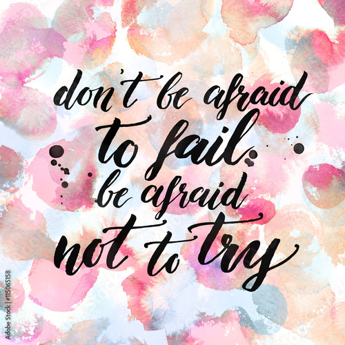Photo Don't be afraid to fail, be afraid not to try