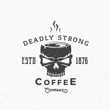 Deadly Strong Coffee Company Abstract Vintage Vector Logo Or Label Template. Hot Drink Mug Out Of The Skull Illustration. Retro Typography And Shabby Texures.