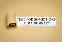 Time For Something Extraordinary