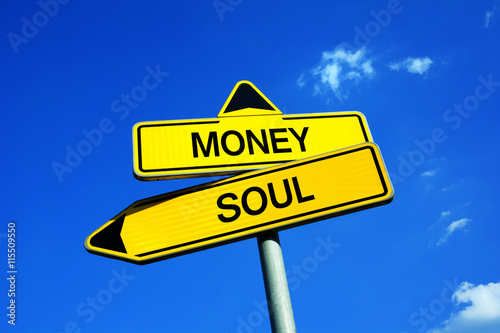 Money or Soul - Traffic sign with two options - appeal to overcome capitalist consumerism, consumption, materialism, snobbery, careerism Fototapet