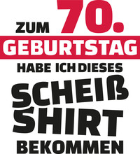 I Turned 70 And All I Got Was This Lousy Shirt - 70th Birthday German