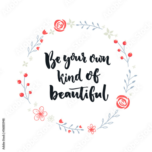 Buy Me Flowers Quote: Be Your Own Kind Of Beautiful. Inspirational Quote About