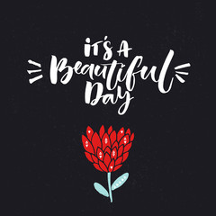 It's a beautiful day. Inspiration quote and hand drawn red flower at dark textured background.