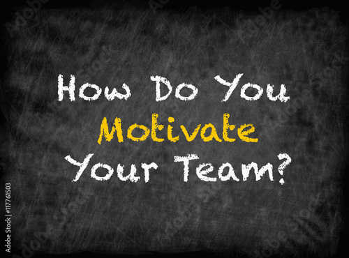 Fotografía  How Do You Motivate Your Team? - text on chalkboard