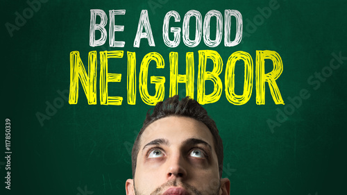 Fotografie, Obraz  Be a Good Neighbor